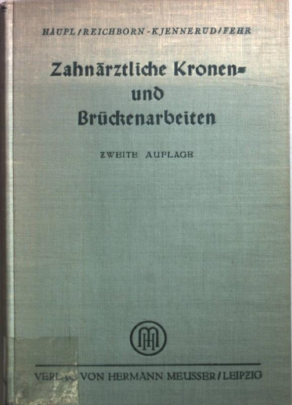 Zahnärztliche Kronen- und Brückenarbeiten.: Häupl, Karl und