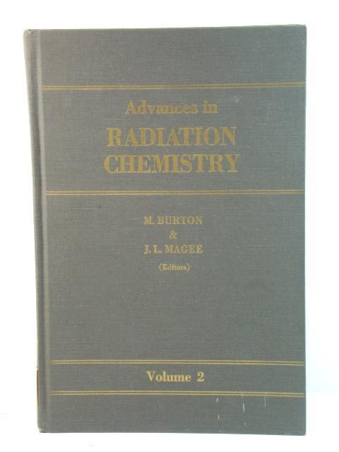 Advances in Radiation Chemistry: Volume 2: Burton, Milton; Magee,