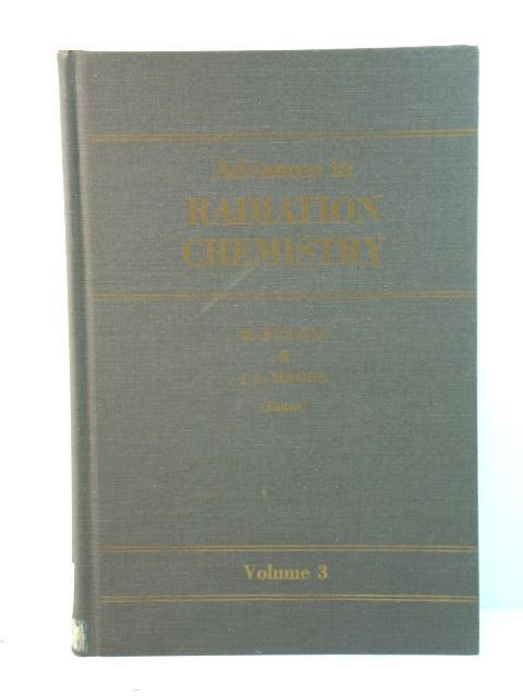 Advances in Radiation Chemistry: Volume 3: Burton, Milton; Magee,