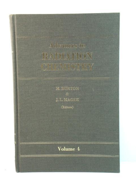 Advances in Radiation Chemistry: Volume 4: Burton, Milton; Magee,