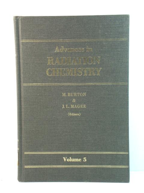 Advances in Radiation Chemistry: Volume 5: Burton, Milton; Magee,