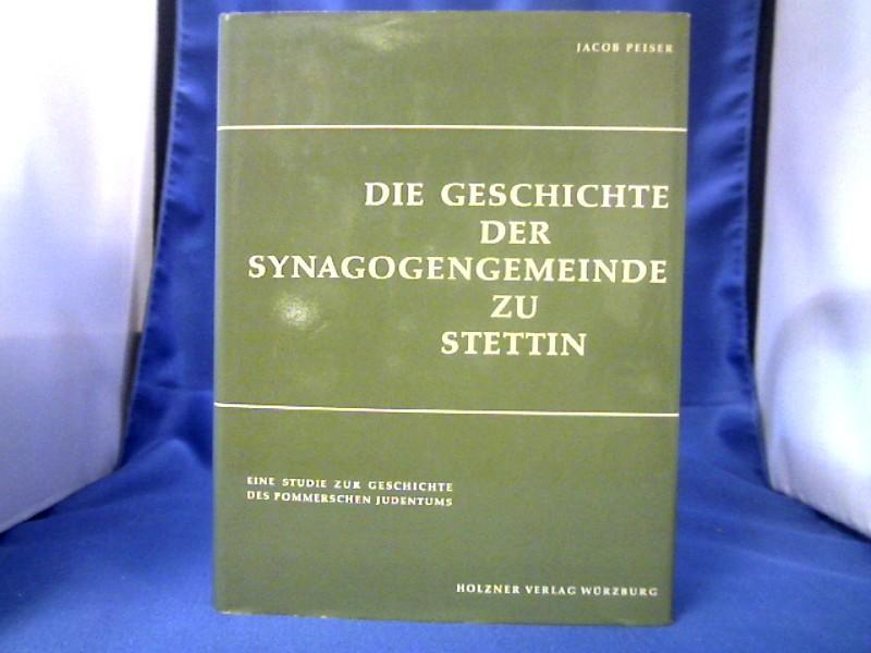 Die Geschichte der Synagogen-Gemeinde zu Stettin. Eine: Peiser, Jacob.