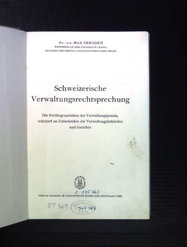 Schweizerische Verwaltungsrechtsprechung: Die Rechtsgrundsätze der Verwaltungspraxis, erläutert: Imboden, Max: