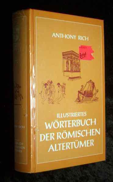 Illustriertes Wörterbuch der römischen Altertümer. Reprint der: Rich, Anthony: