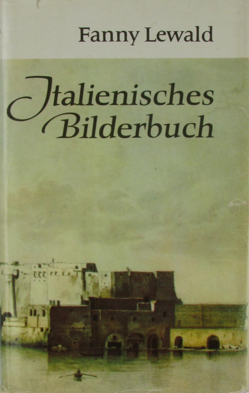 Italienisches Bilderbuch,: Lewald, Fanny: