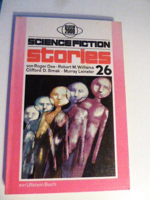 Science Fiction Stories 26. Ullstein 2000. TB - Roger Dee, Robert M. Williams, Clifford D. Simak, Murray Leinster; Walter Spiegl