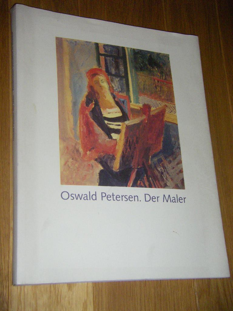 Oswald Petersen. Der Maler: Heckmanns, Friedrich W.