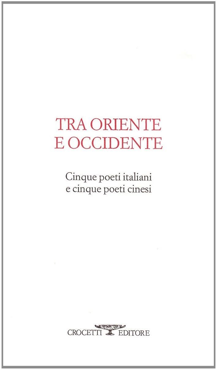 Tra oriente e occidente. Cinque poeti italiani e cinque poeti cinesi