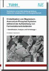 Kristallisation von Magnesium-Ammonium-Phosphat-Hydraten während der Aufbereitung von Fermentationsrückständen, - Identifikation, Analyse und Vorhersage - - Christiane Dieckmann