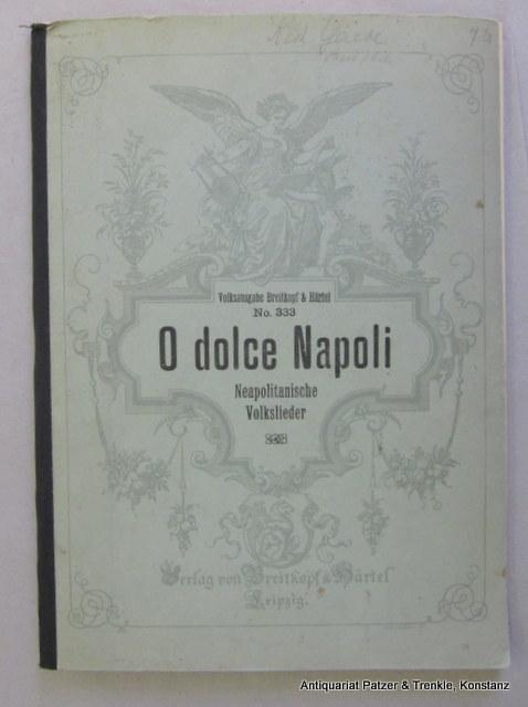 """O Dolce Napoli"""". Ausgewählte Neapolitanische Volkslieder der: Freytag, Philipp."""