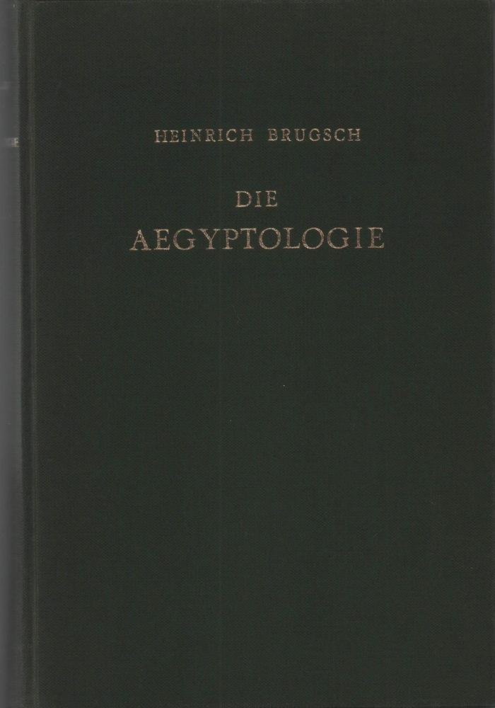 Die Ägyptologie. Abriss der Entzifferungen und Forschungen: Brugsch, Heinrich.