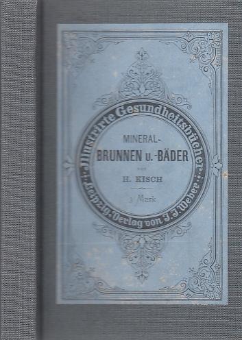 Mineral-Brunnen und- Bäder. Ein Handbuch für Curgäste.: Kisch, Heinrich: