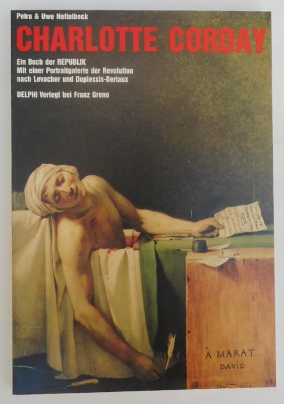 Charlotte Corday. Ein Buch der Republik. Mit einer Portraitgalerie der Revolution nach Levacher und Duplessis-Bertaux. - Nettelbeck, Petra & Uwe