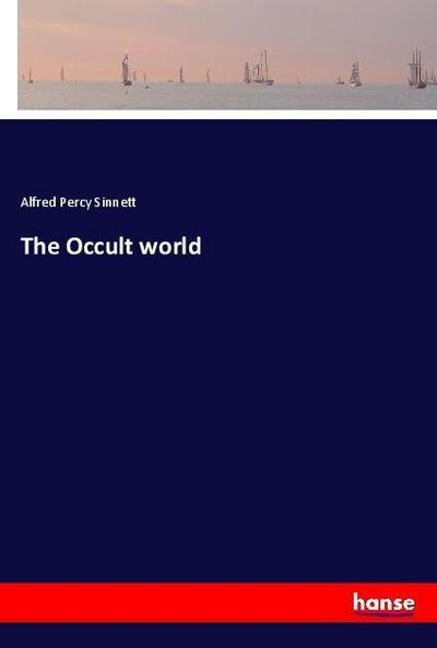 The Occult world: Alfred Percy Sinnett