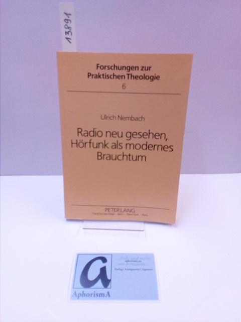 Radio neu gesehen, Hörfunk als modernes Brauchtum.: Nembach, Ulrich