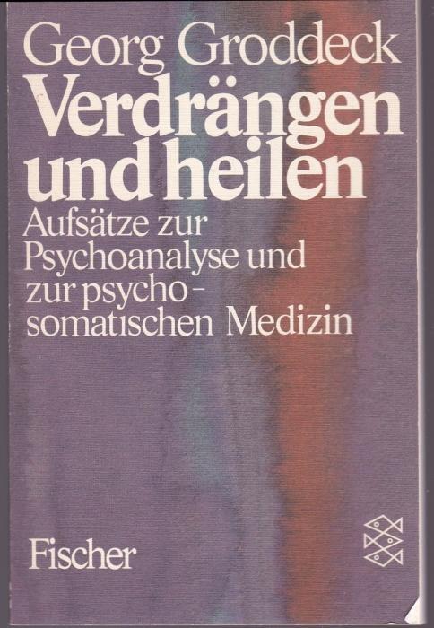Verdrängen und heilen. Aufsätze zur Psychoanalyse und: Groddeck, Georg