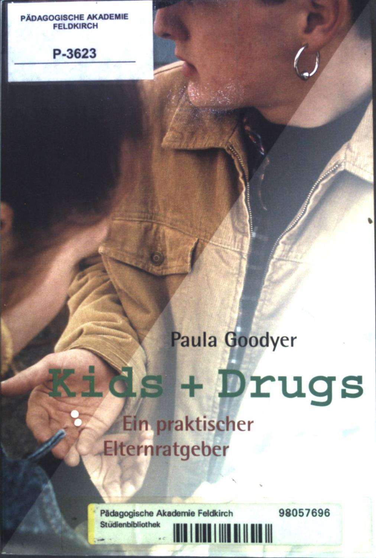 Kids + drugs : ein praktischer Ratgeber. - Goodyer, Paula