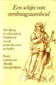 Een schijn van verdraagzaamheid. Afwijking en tolerantie in Nederland van de zestiende eeuw tot heden - IJSWIJT-HOFSTRA, MARIJKE )ONDER REDAKTIE VAN)
