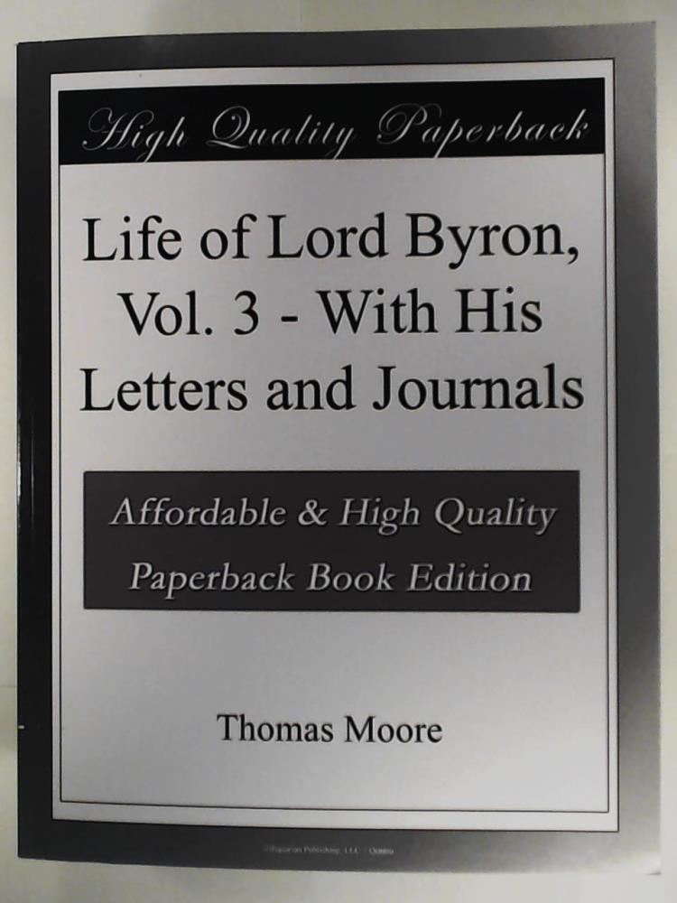 Life of Lord Byron: With His Letters: Moore, Thomas