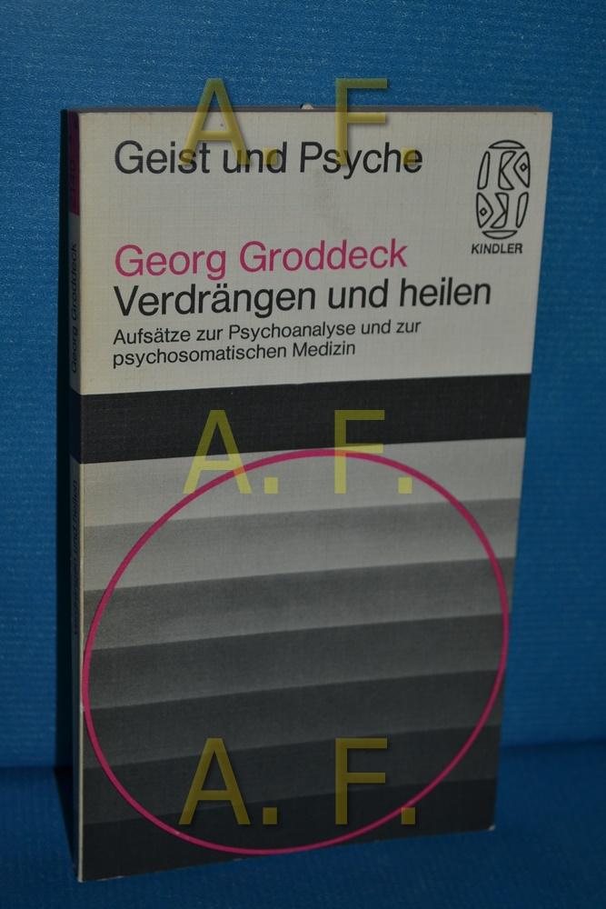 Verdrängen und heilen : Aufsätze zur Psychoanalyse: Groddeck, Georg:
