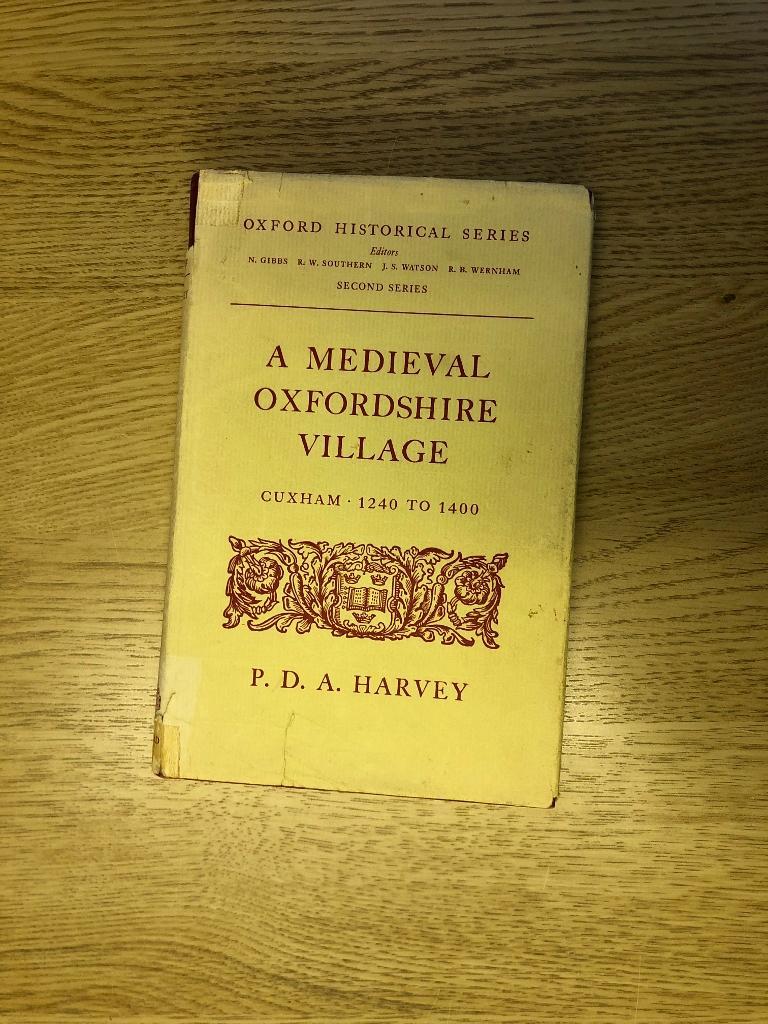 A MEDIEVAL OXFORDSHIRE VILLAGE CUXHAM 1240 TO: Harvey [P D