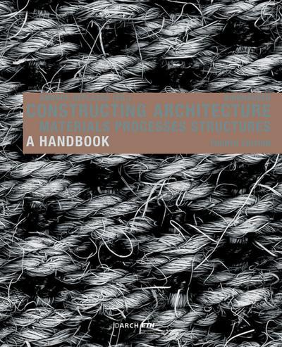 Constructing Architecture : Materials, Processes, Structures. A Handbook - Andrea Deplazes