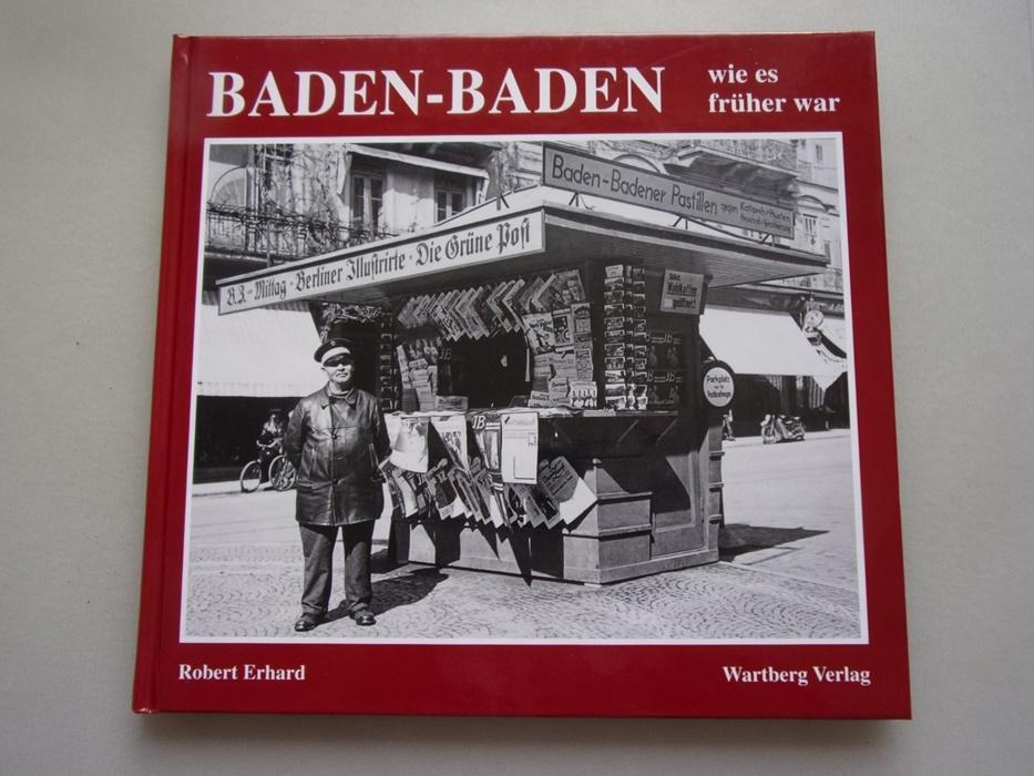 Baden-Baden wie es früher war 1. Auflage: Robert Erhard: