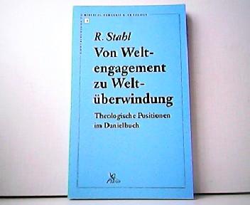 Von Weltengagement zu Weltüberwindung. Theologische Positionen im Danielbuch. Contributions to Biblical Exegesis & Theology 4. - Rainer Stahl