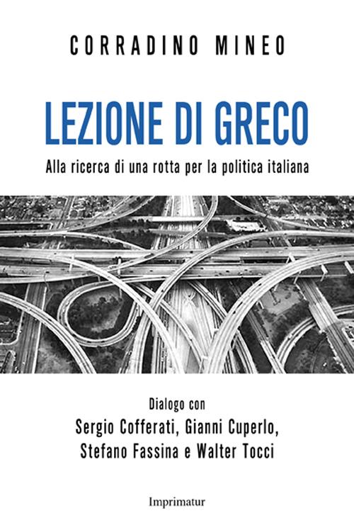 Lezione di greco. Alla ricerca di una rotta per la politica italiana - Mineo Corradino