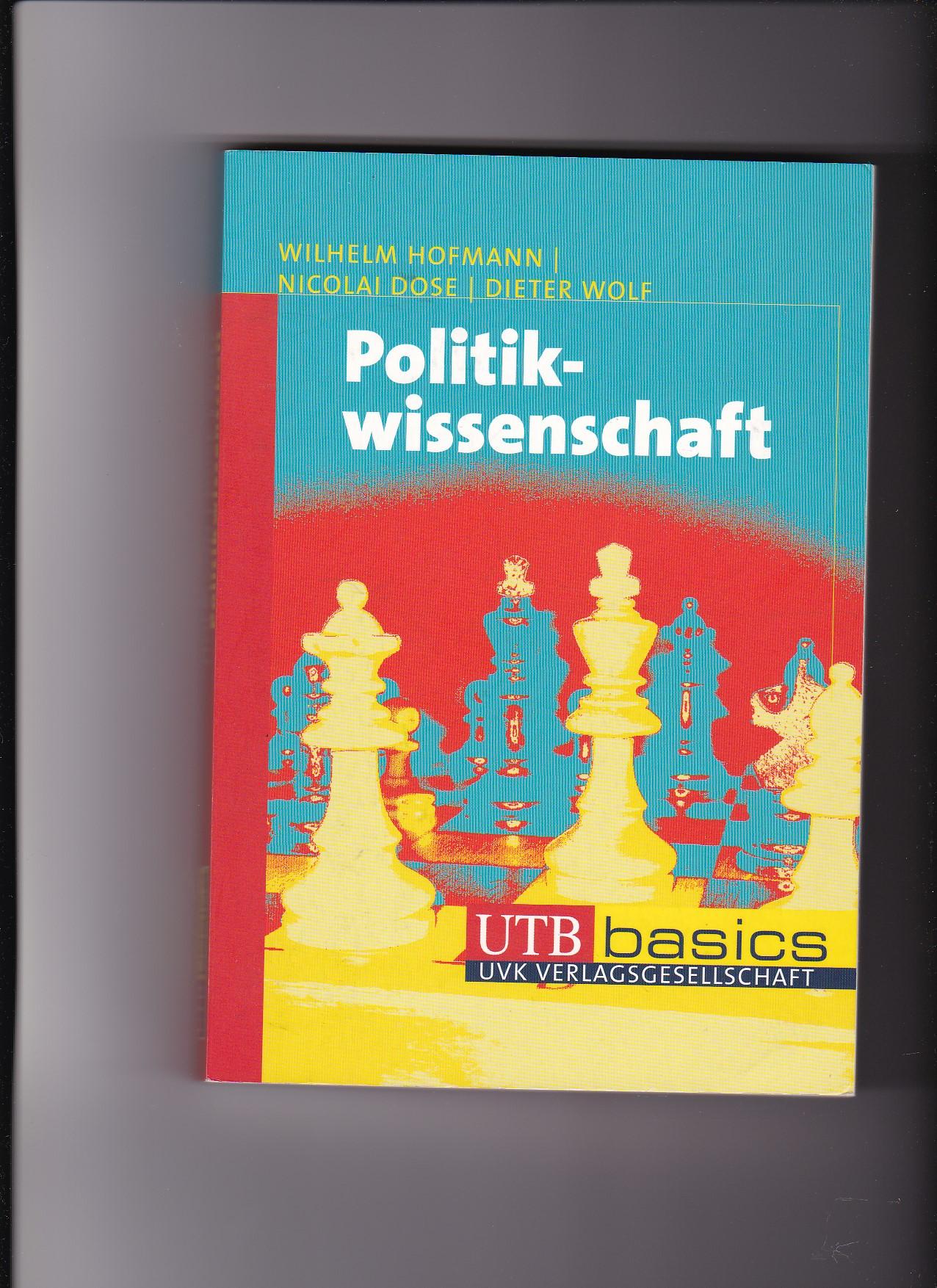 Wilhelm Hofmann, Nicolai Dose, Politikwissenschaft / 1. Auflage - Hofmann, Wilhelm (Verfasser), Nicolai (Verfasser) Dose und Dieter (Verfasser) Wolf