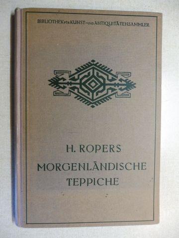 MORGENLÄNDISCHE TEPPICHE *. EIN AUSKUNFTSBUCH FÜR SAMMLER: Ropers, H.: