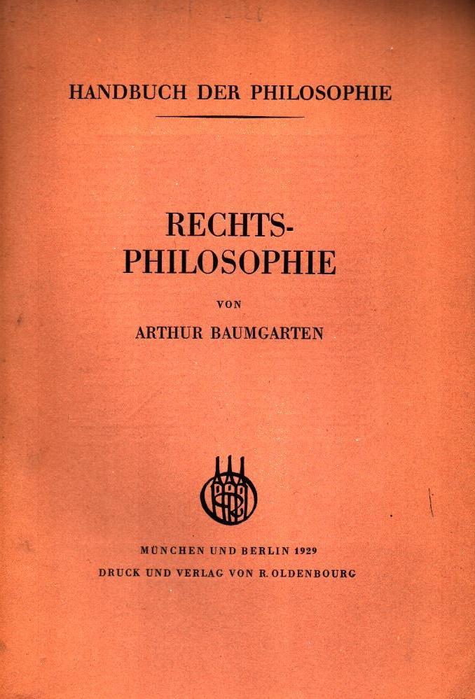 Rechtsphilosophie Handbuch der Philosophie: Baumgarten, Arthur: