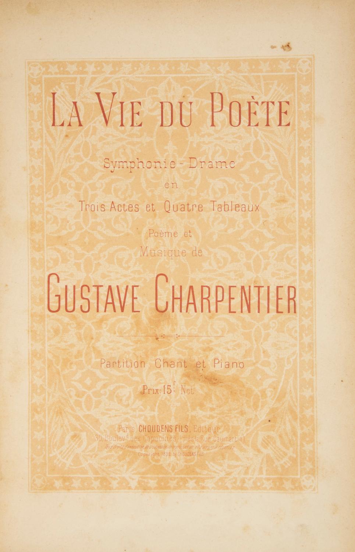 La Vie du Poète Symphonie-Drame en Trois: CHARPENTIER, Gustave 1860-1956