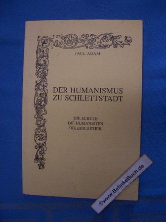 Der Humanismus in Schlettstadt. Die Schule, die: Adam, Paul
