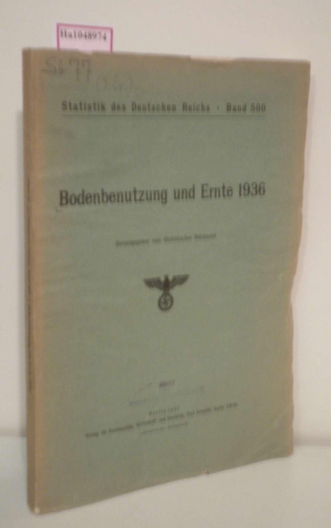 Bodenbenutzung und Ernte 1936. (= Statistik des: Statistisches Reichsamt (Hg.):