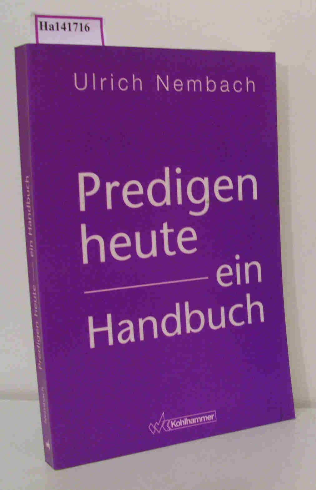 Predigen heute- ein Handbuch.: Nembach, Ulrich: