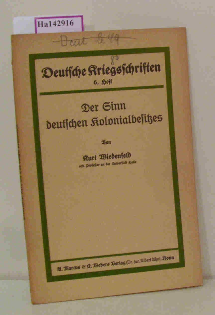 Der Sinn deutschen Kolonialbesitzes. (= Deutsche Kriegsschriften,: Wiedenfeld, Kurt: