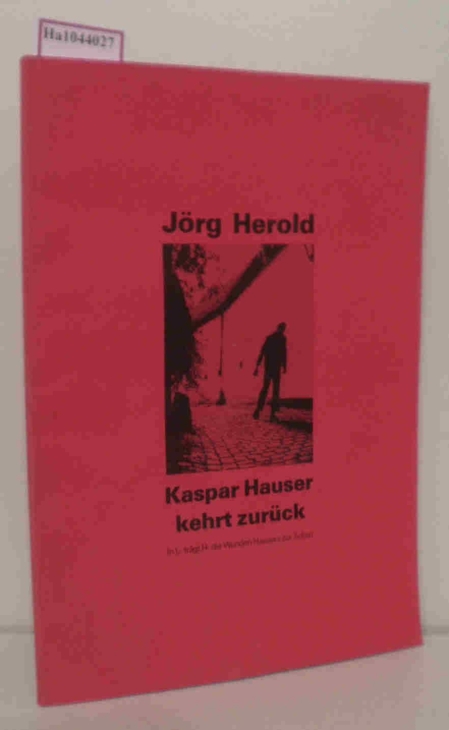 Jörg Herold. Kasper Hauser kehrt zurück. In: Herold, Jörg: