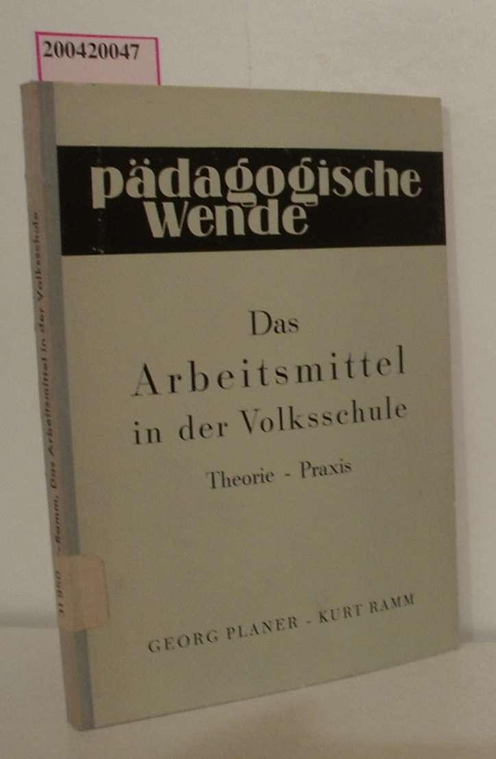 Das Arbeitsmittel in der Volksschule Theorie u.: Planer, Georg Ramm,