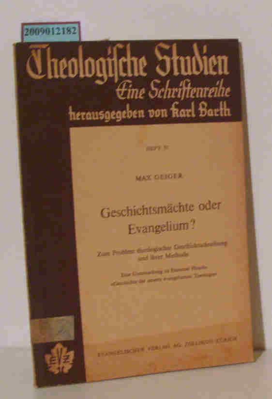 Geschichtsmächte oder Evangelium? Zum Problem theologischer Geschichtschreibung: Geiger, Max: