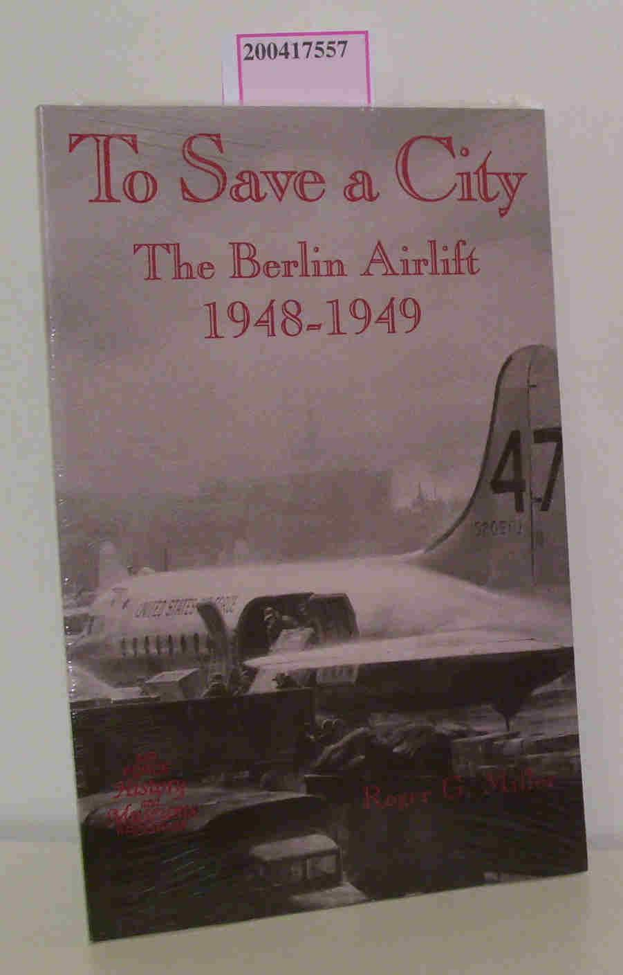 To save a city The Berlin Airlift, 1948 - 1949 - Miller, Roger G.