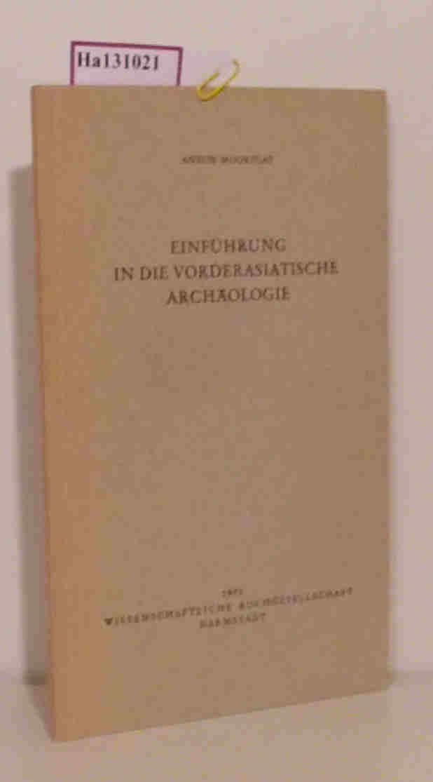 Einführung in die vorderasiatische Archäologie.: Moortgat, Anton: