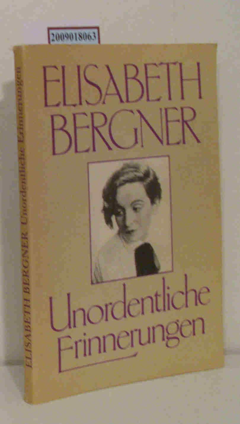 Unordentliche Erinnerungen Elisabeth Bergner - Bergner, Elisabeth
