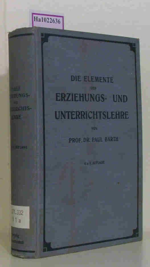 Die Elemente der Erziehungs- und Unterrichtslehre.: Barth, Paul: