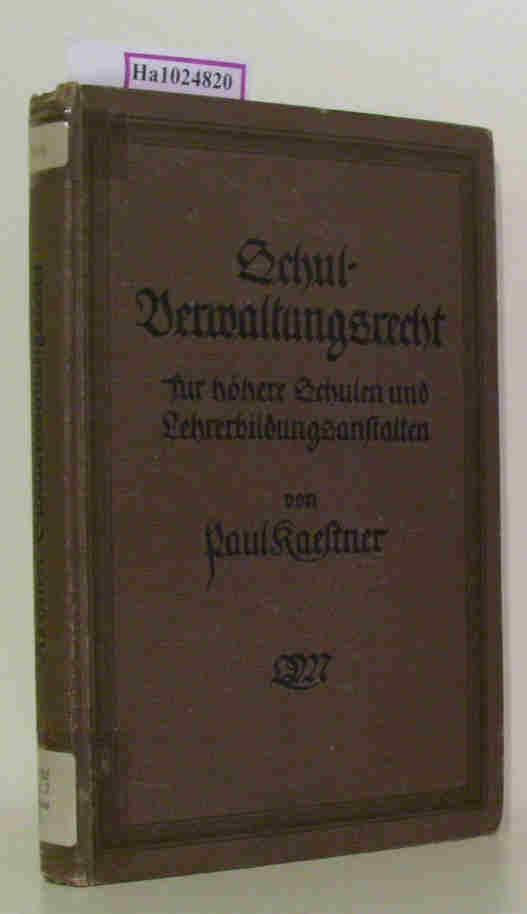 Schulverwaltungsrecht mit Disziplinarrecht für höhere Schulen und: Kaestner, Paul: