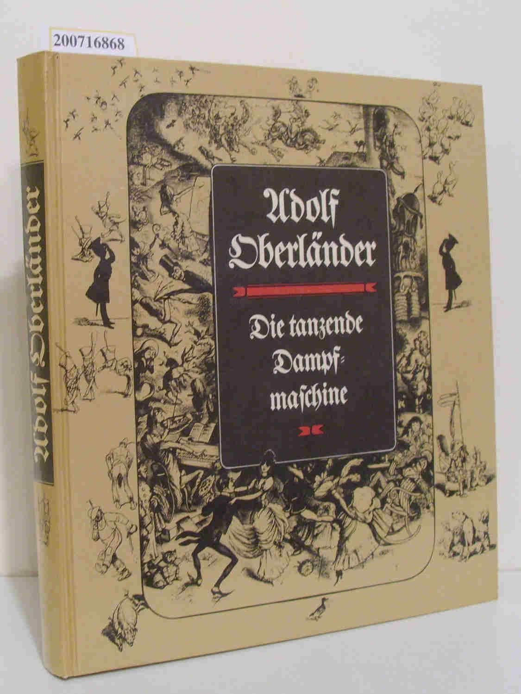 Die tanzende Dampfmaschine Adolf Oberländer. Hrsg. von: Oberländer, Adolf: