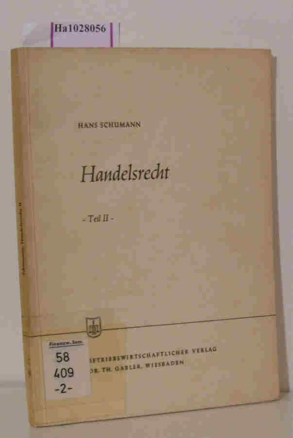 Handelsrecht. Teil II. (=Die Wirtschaftswissenschaften, 37. Lieferung: Schumann, Hans: