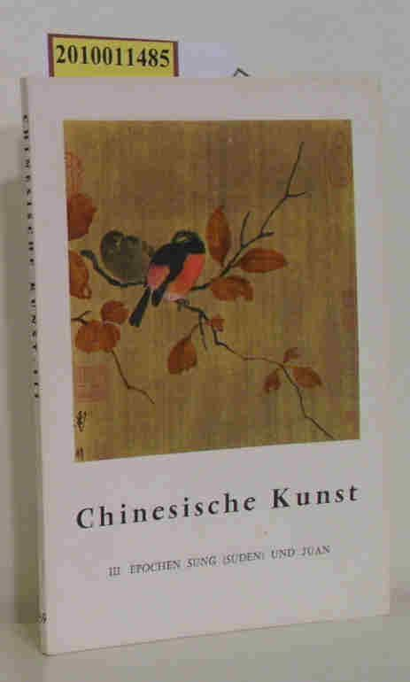 Chinesische Kunst III Epochen Sung (Süden) und: Jean A. Keim: