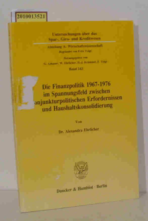 Die Finanzpolitik 1967 - 1976 im Spannungsfeld: Ehrlicher, Alexandra: