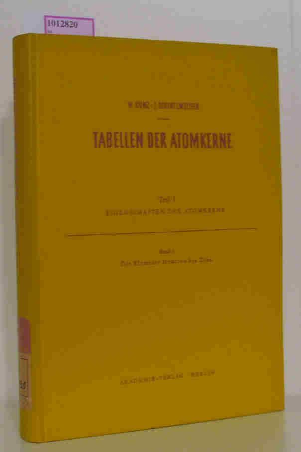Tabellen der Atomkerne. Teil 1: Eigenschaften der: Kunz, Wunibald /